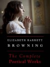 Elizabeth Barrett Browning: The Complete Poetical Works (Annotated) - Elizabeth Barrett Browning