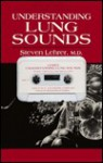 Understanding Lung Sounds - Steven Lehrer