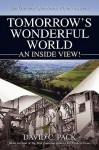 Tomorrow's Wonderful World: An Inside View! - David C. Pack