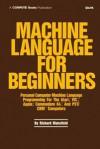 Machine Language for Beginners: Machine Language Programming for Basic Language Programmers - Richard Mansfield