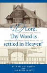 """O Lord, Thy Word is Settled in Heaven"": A Celebration of the History of Mount Pleasant Road Baptist Church,1920-2013 - Michael A.G. Haykin, Ian Hugh Clary"
