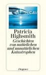 Geschichten von natürlichen und unnatürlichen Katastrophen - Patricia Highsmith