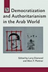 Democratization and Authoritarianism in the Arab World - Larry Diamond, Marc F. Plattner