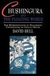Chushingura and the Floating World: The Representation of Kanadehon Chushingura in Ukiyo-E Prints - David Bell