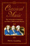 Classical Music: The 50 Greatest Composers and Their 1000 Greatest - Phil G. Goulding