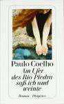 Am Ufer des Rio Piedra saß ich und weinte. - Maralde Meyer-Minnemann, Paulo Coelho