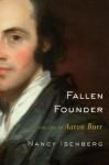 Fallen Founder: The Life of Aaron Burr - Nancy Isenberg, Michael Dennis