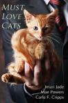 Must Love Cats - Imari Jade, Mae Powers, Carla F. Cripps