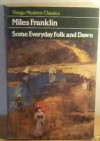 Some Everyday Folk and Dawn - Miles Franklin