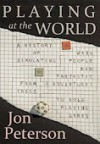 Playing at the World - Jon Peterson