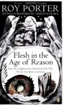Flesh in the Age of Reason: How the Enlightenment Transformed the Way We See Our Bodies and Souls - Roy Porter, Simon Schama