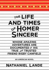 The Life and Times of Homer Sincere Whose Amazing Adventures Aredocument: An American Novel - Nathaniel Lande