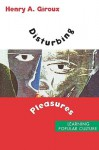 Disturbing Pleasures: Learning Popular Culture - Henry A. Giroux