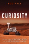 Curiosity: An Inside Look at the Mars Rover Mission and the People Who Made It Happen - Rod Pyle