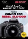 David Busch's Compact Field Guide for the Canon EOS Rebel SL1/100D - David D. Busch