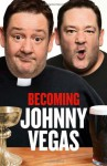 Becoming Johnny Vegas - Johnny Vegas
