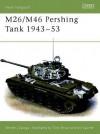 M26/M46 Pershing Tank 1943-53 - Steven Zaloga, Tony Bryan