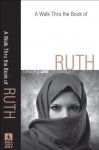 Walk Thru the Book of Ruth, A (Walk Thru the Bible Discussion Guides): Loyalty and Love - Baker Publishing Group
