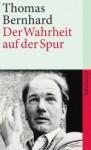 Der Wahrheit auf der Spur: Die öffentlichen Auftritte - Thomas Bernhard, Wolfram Bayer, Raimund Fellinger, Martin Huber