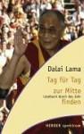 Tag Für Tag Zur Mitte Finden: Lesebuch Durch Das Jahr - Bstan-'dzin-rgya-mtsho