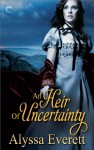 An Heir of Uncertainty - Alyssa Everett