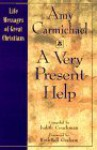 A Very Present Help: Life Messages of Great Christans - Judith Couchman, Amy Carmichael