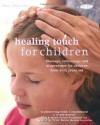 Healing Touch for Children: Massage, Acupressure and Reflexology Routine for Children Aged 4-12 - Mary Atkinson