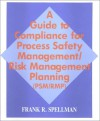 A Guide to Compliance for Process Safety Management/Risk Management Planning (Psm/Rmp) - Frank R. Spellman