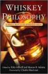 Whiskey and Philosophy: A Small Batch of Spirited Ideas - Fritz Allhoff, Marcus P. Adams