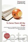 To Serve Them All My Days - Lambert M. Surhone, Susan F. Marseken