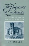 The Huguenots in America: A Refugee People in New World Society (Historical Monograph) - Jon Butler