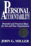 Personal Accountability : Powerful and Practical Ideas for You and Your Organization - John G. Miller