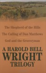 A Harold Bell Wright Trilogy: Shepherd of the Hills, The Calling of Dan Matthews, and God and the Groceryman - Harold Bell Wright