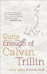 Quite Enough of Calvin Trillin: Forty Years of Funny Stuff - Calvin Trillin