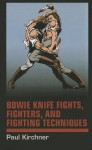 Bowie Knife Fights, Fighters and Fighting Techniques - Paul Kirchner