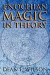 Enochian Magic in Theory - Dean F. Wilson
