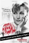 Fireball: Carole Lombard and the Mystery of Flight 3 - Robert Matzen