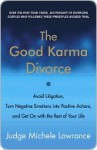 The Good Karma Divorce: Avoid Litigation, Turn Negative Emotions into Positive Actions, and Get On with the Rest of Your Life - Michele F. Lowrance