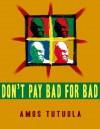 Don't Pay Bad for Bad - Amos Tutuola