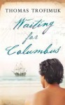 Waiting for Columbus. Thomas Trofimuk - Thomas Trofimuk