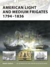 American Light and Medium Frigates 1794-1836 - Mark Lardas, Tony Bryan