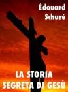 La storia segreta di Gesù (Religioni e Misticismo) (Italian Edition) - Édouard Schuré, Giacomo Brunoro