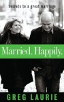 Married. Happily.: Secrets to a Great Marriage (Life and Ministry of Jesus Christ) - Greg Laurie, The Navigators