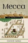 Mecca: The Sacred City - Ziauddin Sardar