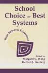 School Choice Or Best Systems: What Improves Education? - Margaret C. Wang, Herbert J. Walberg