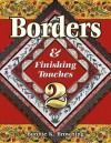 Borders & Finishing Touches, Vol. 2 - Bonnie K. Browning, Barbara Smith