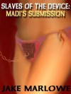 SLAVES OF THE DEVICE: MADI'S SUBMISSION - Jake Marlow