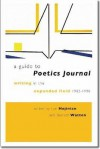 A Guide to Poetics Journal: Writing in the Expanded Field, 1982-1998 - Lyn Hejinian, Barrett Watten