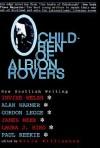 Children of Albion Rovers: An Anthology of New Scottish Writing - Kevin Williamson, Alan Warner, Gordon Legge, Irvine Welsh