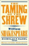 Taming of the Shrew (Barnes & Noble Shakespeare) - David Scott Kastan, Nicholas F. Radel, William Shakespeare